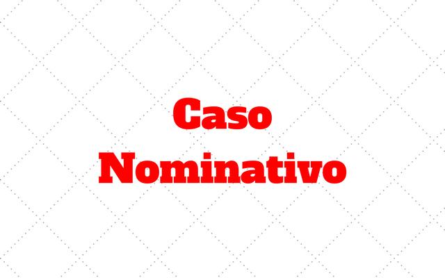 Caso Nominativo