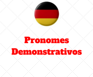 Die Demonstrativpronomen: Pronomes Demonstrativos Alemão